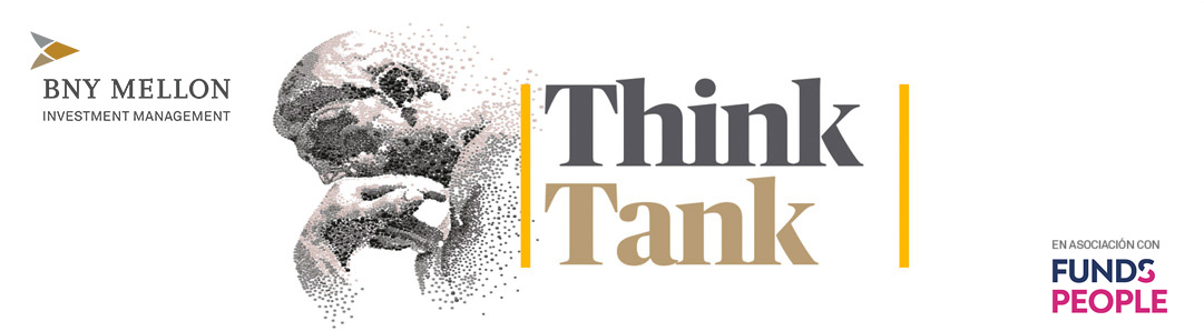 Think Tank BNY Mellon. Foro de debate, producida por Funds People en asociación con BNY Mellon Investment Management.